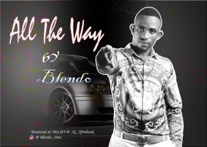 Download MUSIC MP3: BLENDO - All The Way (Prod. Aj Afrobank)